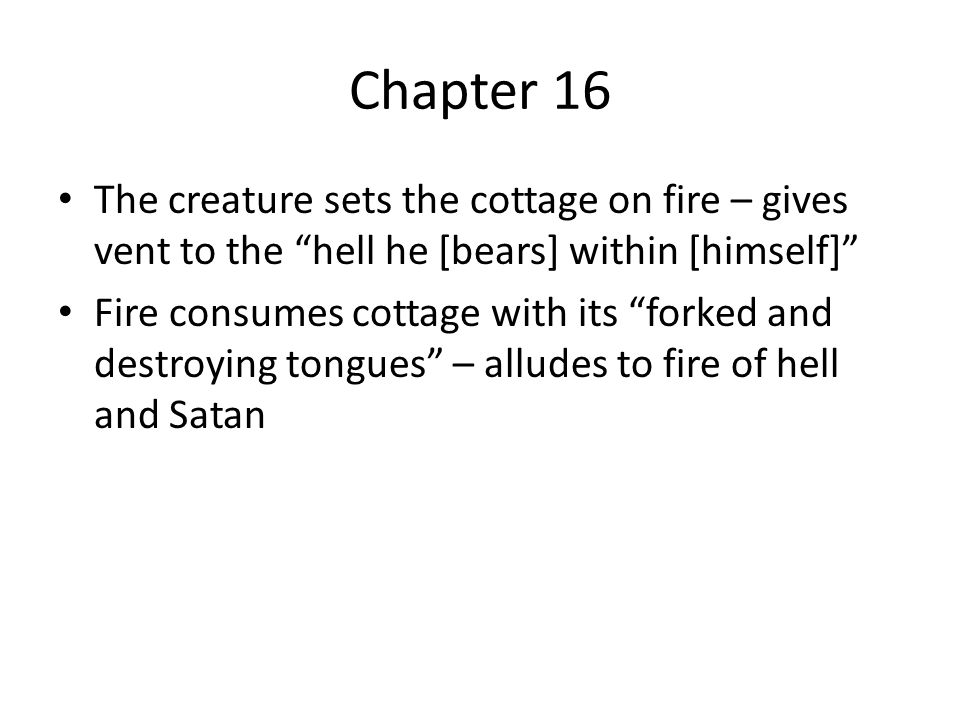 Chapter 16 The creature sets the cottage on fire – gives vent to the hell he [bears] within [himself]